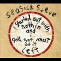 Seasick Steve - I Started Out With Nothin And I Still Got Most Of It Left (2CD) '2008