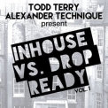 Todd Terry - Todd Terry & Alexander Technique Present Inhouse vs. Drop Ready Vol. 1 '2017