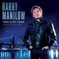 Barry Manilow - This Is My Town Songs Of New York '2017