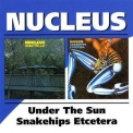 Nucleus - Under The Sun / Snakehips Etcetera (2CD) '2003