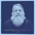 Robert Wyatt - Different Every Time: Ex Machina '2014