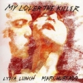 Lydia Lunch - (w Marc Hurtado) My Lover The Killer '2016