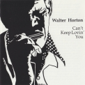Walter Horton - Can't Keep Lovin' You '1984