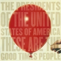 Presidents Of The United States Of America, The - These Are The Good Times People '2008