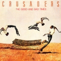 Crusaders, The - The Good And Bad Times '1986