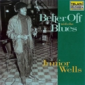 Junior Wells - Better Off With The Blues '1993