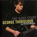 George Thorogood & The Destroyers - The Hard Stuff '2006