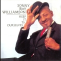 Sonny Boy Williamson - Keep It To Ourselves '1990