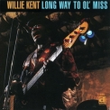 Willie Kent - Long Way To Ol' Miss '1996