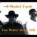 T-model Ford - You Better Keep Still '1998