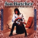 Jon Butcher - Positively The Blues '1996