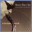 Michael Marcus Trio - In The Center Of It All '1999