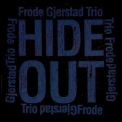 Frode Gjerstad Trio - Hide Out '2012