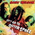 Gary Wilson - Let's Go To Outer Space '2017