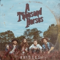A Thousand Horses - Bridges '2017
