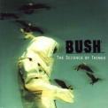 Bush - The Science Of Things '1999
