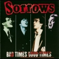 Sorrows - Bad Times Good Times '2010