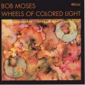Bob Moses - Wheels Of Colored Light '1992