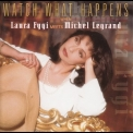 Laura Fygi - Watch What Happens: When Laura Fygi Meets Michel Legrand '1997