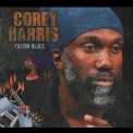 Corey Harris - Fulton Blues (2014 Deluxe Edition) '2012