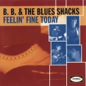 B.b. & The Blues Shacks - Feelin' Fine Today '2000