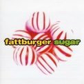 Fattburger - Sugar '1998