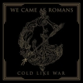 We Came As Romans - Cold Like War '2017
