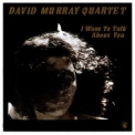 David Murray Quartet - I Want To Talk About You '2013