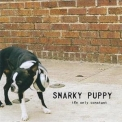 Snarky Puppy - The Only Constant '2006