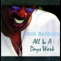 Bob Baldwin - All In A Days Work '2005