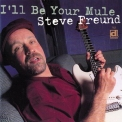Steve Freund - I'll Be Your Mule '2001
