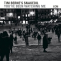 Tim Berne's Snakeoil - You've Been Watching Me '2015
