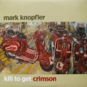 Mark Knopfler - Kill to Get Crimson '2007