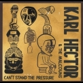 Karl Hector & The Malcouns - Can't Stand The Pressure '2015