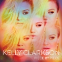 Kelly Clarkson - Piece By Piece (Deluxe Edition) '2015