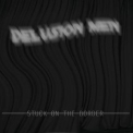 Delusion Men - Stuck On The Broder '2017