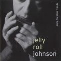 Jelly Roll Johnson - Jelly Roll Johnson And A Few Close Friends '1998