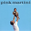 Pink Martini - Hang On Litlle Tomato '2004