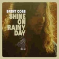 Brent Cobb - Shine On Rainy Day '2016