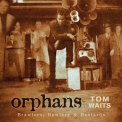 Tom Waits  - Orphans: Brawlers, Bawlers & Bastards  '2006