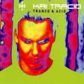 Kai Tracid - Trance & Acid (Germany, Dance Division, DAD672579) '2002