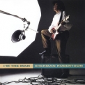 Sherman Robertson - I'm The Man '1993