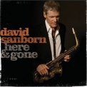 David Sanborn - Here & Gone '2008