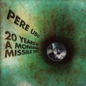 Pere Ubu - 20 Years In A Montana Missile Silo [Hi-Res] '2017