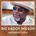 Big Daddy Wilson - Neckbone Stew '2017