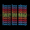 Fancey - Love Mirage '2017