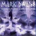 Mark Dwane - Angels, Aliens, & Archetypes '1991