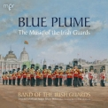 Bruce Miller, Band Of H.m. Irish Guards - Blue Plume: The Music Of The Irish Guards '2018
