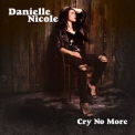 Danielle Nicole - Cry No More '2018
