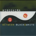 Hiroshima - Between Black & White '1999